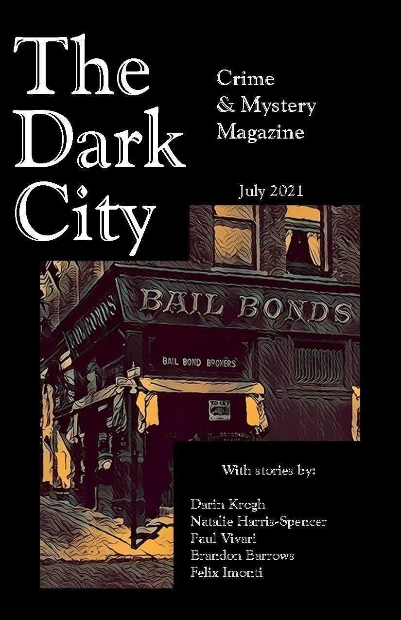 The Dark City Crime & Mystery Magazine July 2021 Volume 6, Issue 4